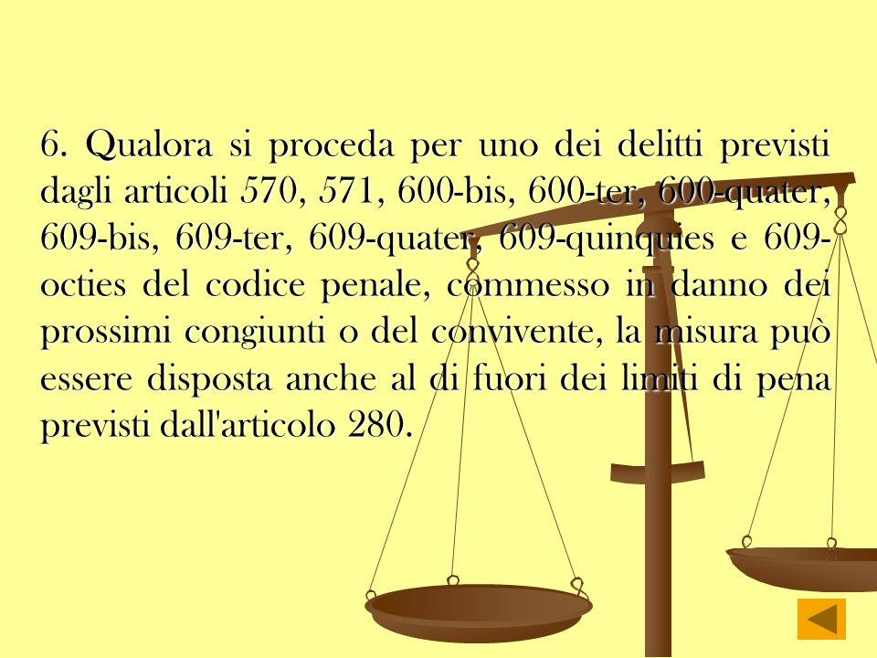 6. Qualora si proceda per uno dei delitti previsti dagli articoli 570, 571, 600-bis, 600-ter, 600-quater, 609-bis, 609-ter, 609-quater, 609-quinquies