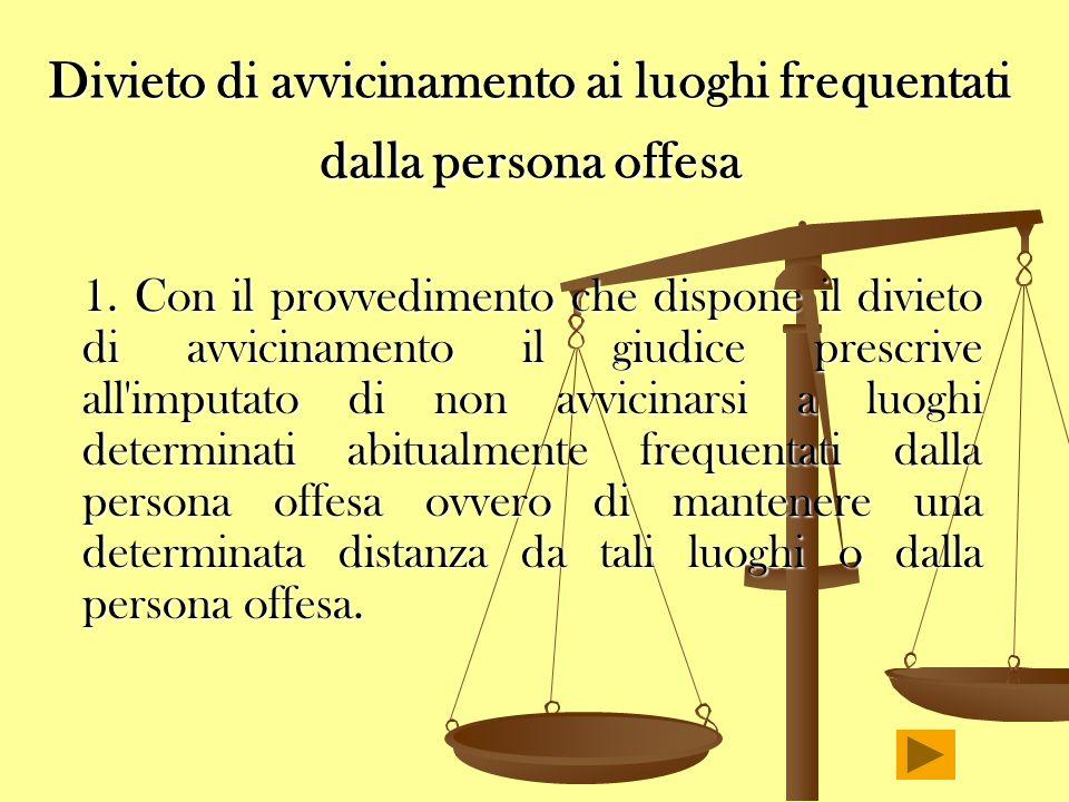 Divieto di avvicinamento ai luoghi frequentati dalla persona offesa 1. Con il provvedimento che dispone il divieto di avvicinamento il giudice prescri