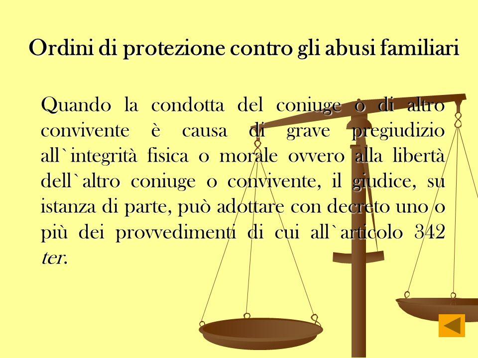 Ordini di protezione contro gli abusi familiari Quando la condotta del coniuge o di altro convivente è causa di grave pregiudizio all`integrità fisica