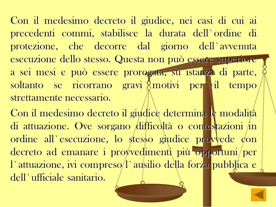 Con il medesimo decreto il giudice, nei casi di cui ai precedenti commi, stabilisce la durata dell`ordine di protezione, che decorre dal giorno dell`a