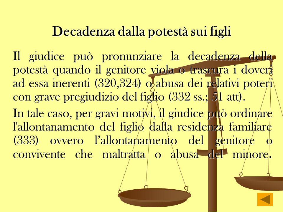 Decadenza dalla potestà sui figli Il giudice può pronunziare la decadenza della potestà quando il genitore viola o trascura i doveri ad essa inerenti