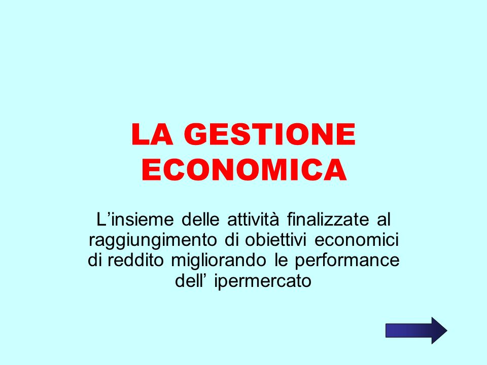 LA GESTIONE ECONOMICA Linsieme delle attività finalizzate al raggiungimento di obiettivi economici di reddito migliorando le performance dell ipermerc