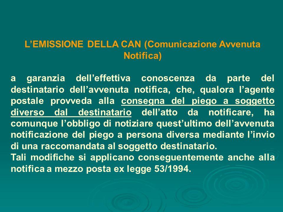LEMISSIONE DELLA CAN (Comunicazione Avvenuta Notifica) a garanzia delleffettiva conoscenza da parte del destinatario dellavvenuta notifica, che, qualo