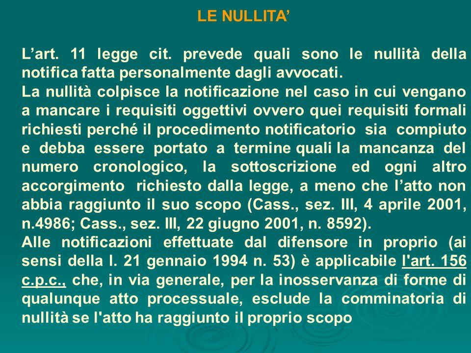 LE NULLITA Lart. 11 legge cit. prevede quali sono le nullità della notifica fatta personalmente dagli avvocati. La nullità colpisce la notificazione n