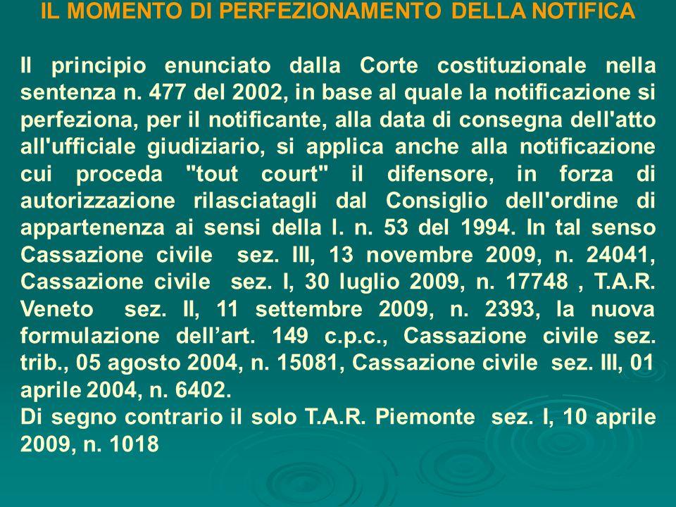 IL MOMENTO DI PERFEZIONAMENTO DELLA NOTIFICA Il principio enunciato dalla Corte costituzionale nella sentenza n. 477 del 2002, in base al quale la not