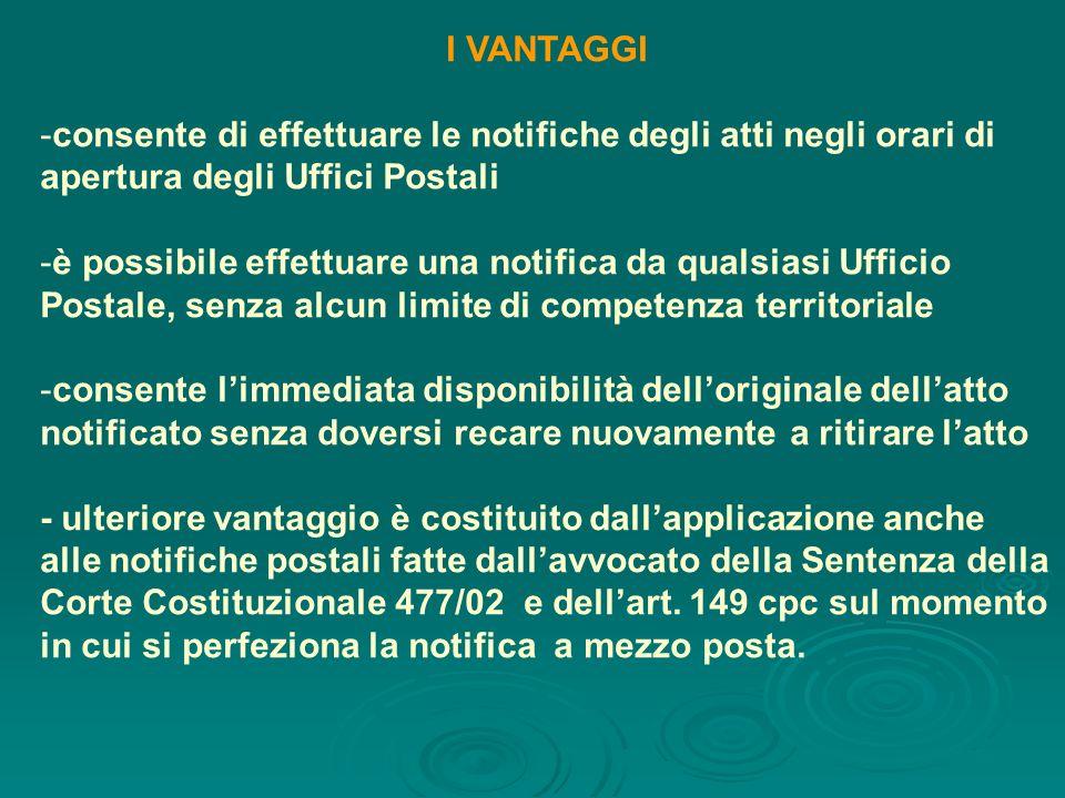 I VANTAGGI -consente di effettuare le notifiche degli atti negli orari di apertura degli Uffici Postali -è possibile effettuare una notifica da qualsi
