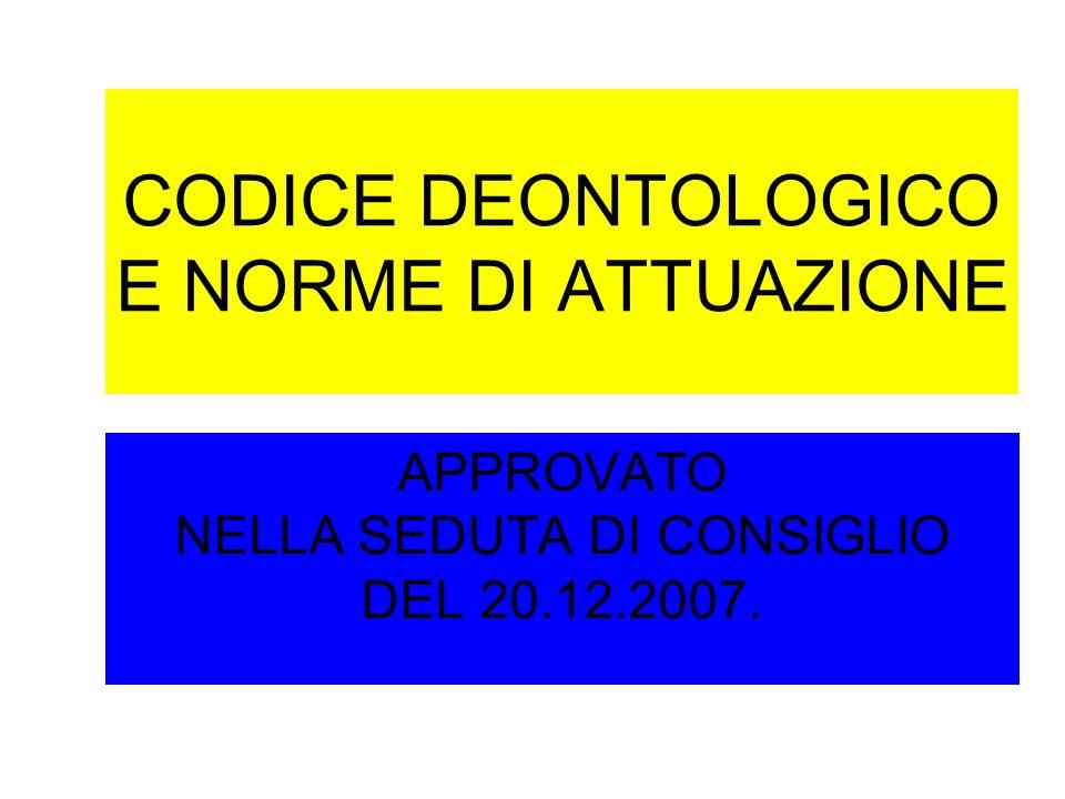 CODICE DEONTOLOGICO E NORME DI ATTUAZIONE APPROVATO NELLA SEDUTA DI CONSIGLIO DEL 20.12.2007.