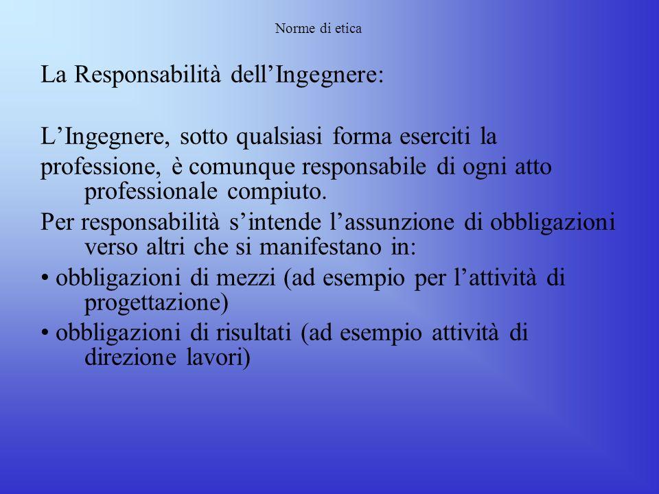 Norme di etica La funzione che si trova a svolgere richiede: 1.Un riconoscimento giuridico che ne descriva le responsabilità civili e penali. 2.Una se