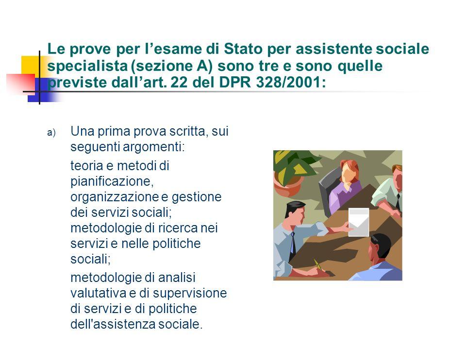 Le prove per lesame di Stato per assistente sociale specialista (sezione A) sono tre e sono quelle previste dallart. 22 del DPR 328/2001: a) Una prima