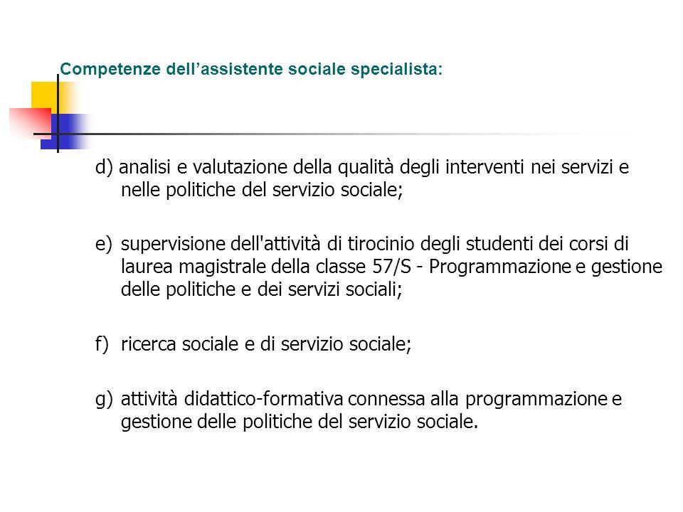 Competenze dellassistente sociale specialista: d) analisi e valutazione della qualità degli interventi nei servizi e nelle politiche del servizio soci