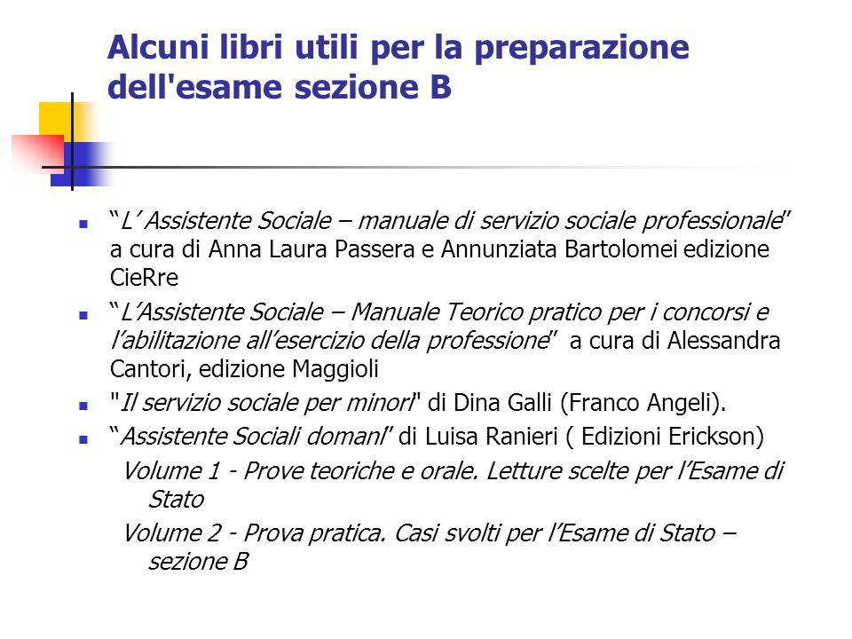 Alcuni libri utili per la preparazione dell'esame sezione B L Assistente Sociale – manuale di servizio sociale professionale a cura di Anna Laura Pass