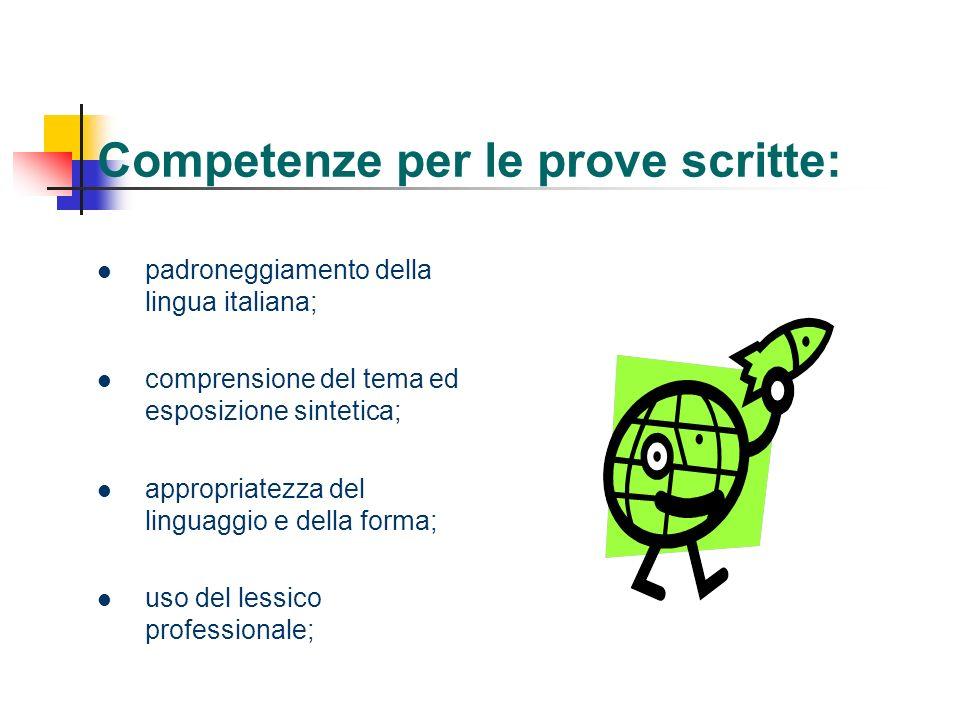 Competenze per le prove scritte: padroneggiamento della lingua italiana; comprensione del tema ed esposizione sintetica; appropriatezza del linguaggio