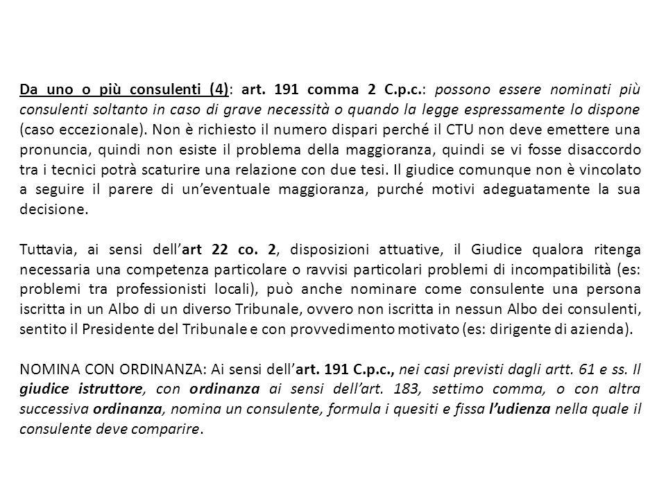 Da uno o più consulenti (4): art. 191 comma 2 C.p.c.: possono essere nominati più consulenti soltanto in caso di grave necessità o quando la legge esp