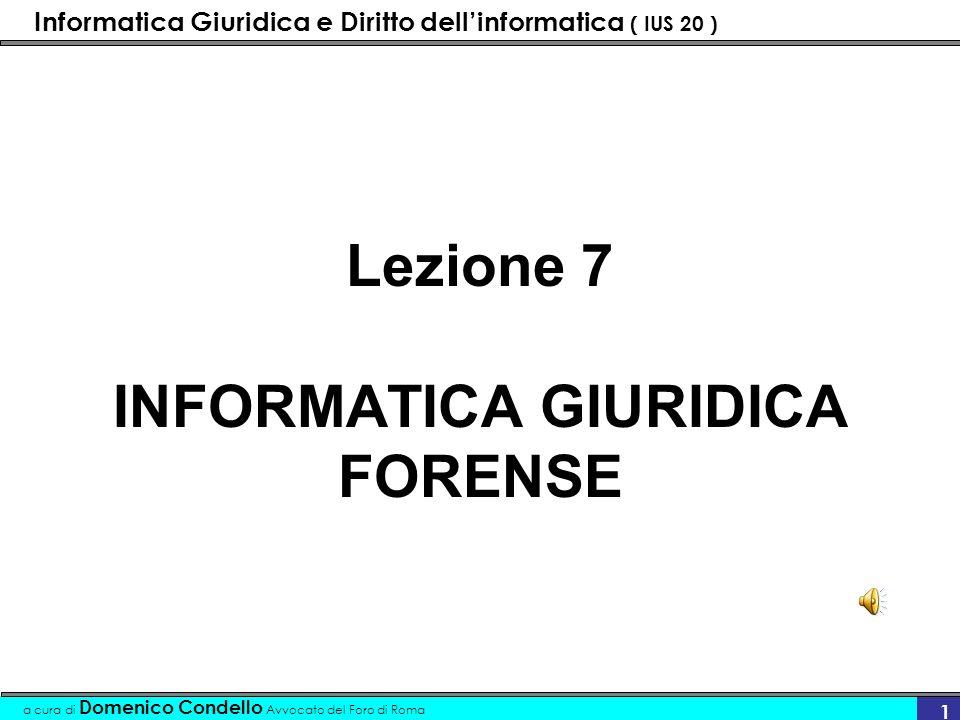 Informatica Giuridica e Diritto dellinformatica ( IUS 20 ) a cura di Domenico Condello Avvocato del Foro di Roma 1 Lezione 7 INFORMATICA GIURIDICA FORENSE
