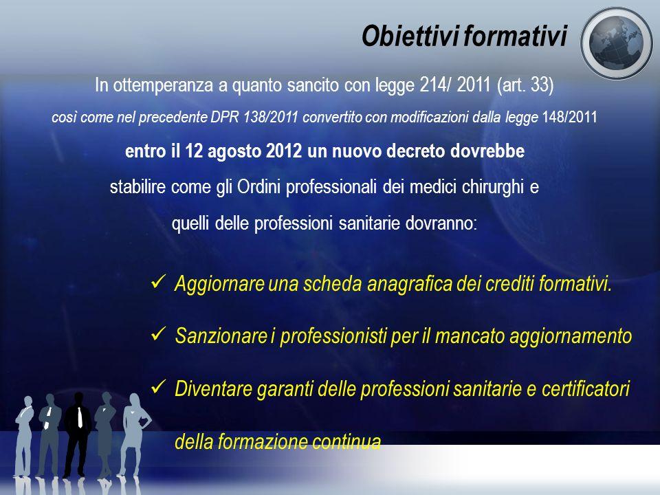 Obiettivi formativi In ottemperanza a quanto sancito con legge 214/ 2011 (art. 33) così come nel precedente DPR 138/2011 convertito con modificazioni