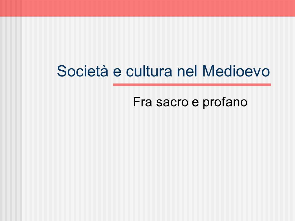 Società e cultura nel Medioevo Fra sacro e profano