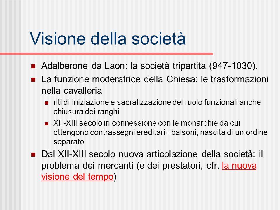 Visione della società Adalberone da Laon: la società tripartita (947-1030). La funzione moderatrice della Chiesa: le trasformazioni nella cavalleria r