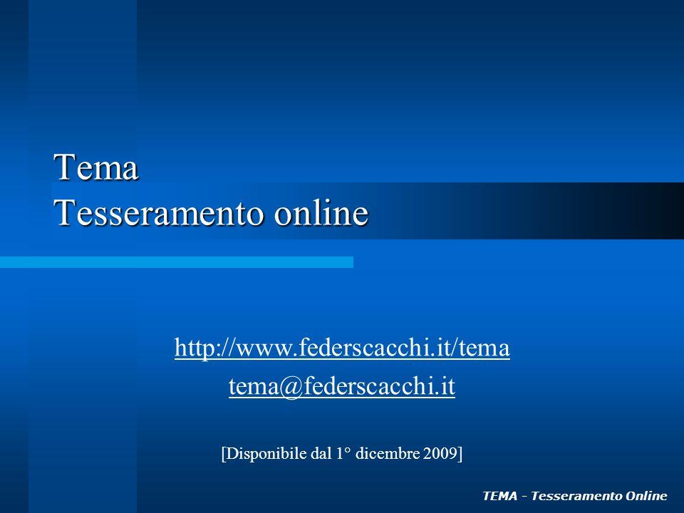 TEMA - Tesseramento Online Tema Tesseramento online http://www.federscacchi.it/tema tema@federscacchi.it [Disponibile dal 1° dicembre 2009]