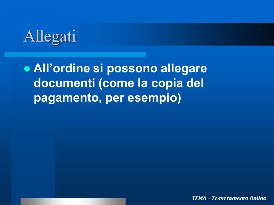 TEMA - Tesseramento Online Allegati Allordine si possono allegare documenti (come la copia del pagamento, per esempio)