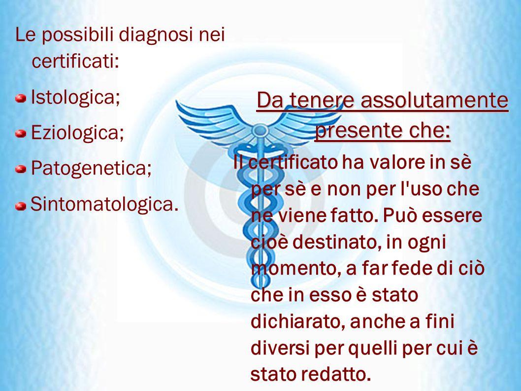 Da tenere assolutamente presente che: Le possibili diagnosi nei certificati: Istologica; Eziologica; Patogenetica; Sintomatologica. Il certificato ha