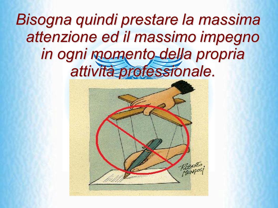 Bisogna quindi prestare la massima attenzione ed il massimo impegno in ogni momento della propria attività professionale.