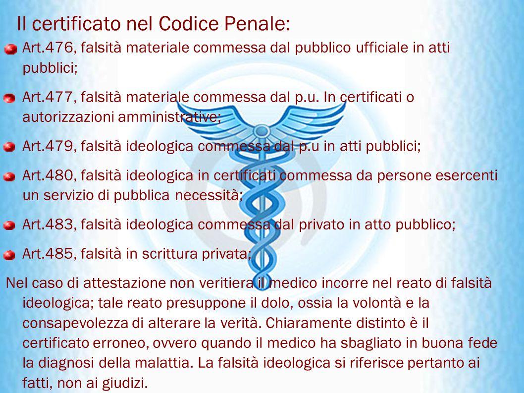 Il certificato nel Codice Penale: Art.476, falsità materiale commessa dal pubblico ufficiale in atti pubblici; Art.477, falsità materiale commessa dal