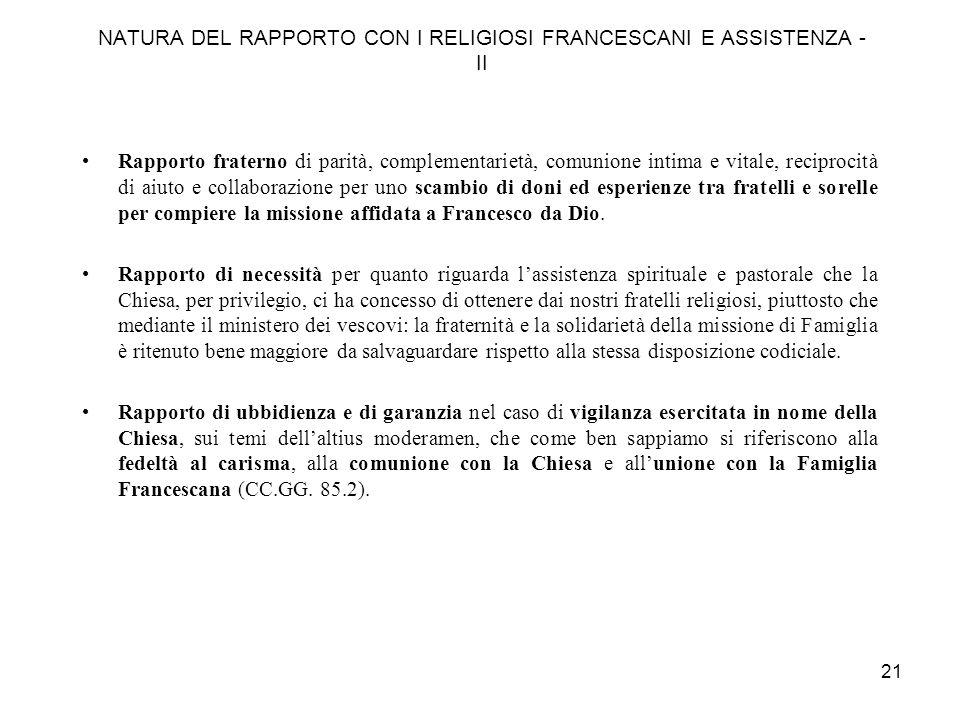 20 NATURA DEL RAPPORTO CON I RELIGIOSI FRANCESCANI E ASSISTENZA Nel contesto dellattuale legislazione della Chiesa, non sono il PrimOrdine e il TerzOr