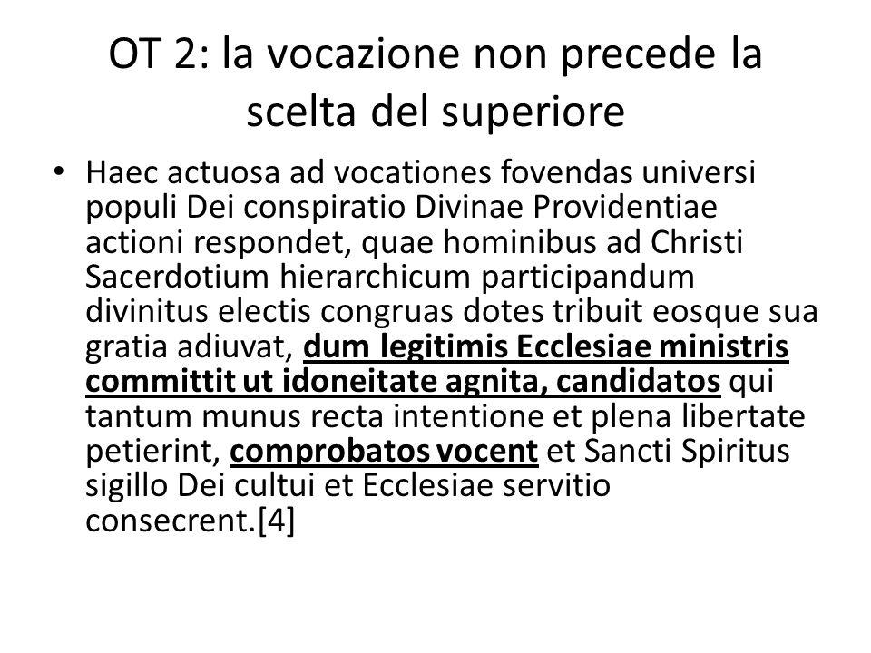 OT 2: la vocazione non precede la scelta del superiore Haec actuosa ad vocationes fovendas universi populi Dei conspiratio Divinae Providentiae action