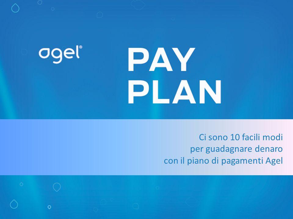 Ci sono 10 facili modi per guadagnare denaro con il piano di pagamenti Agel