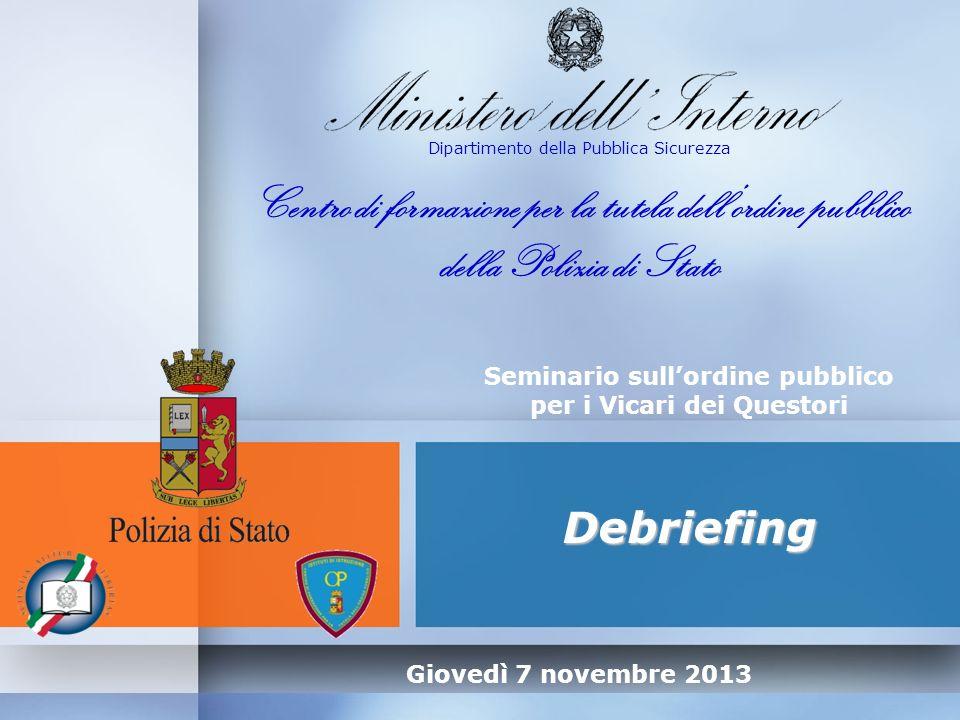 Seminario sullordine pubblico per i Vicari dei Questori Debriefing Dipartimento della Pubblica Sicurezza Centro di formazione per la tutela dellordine