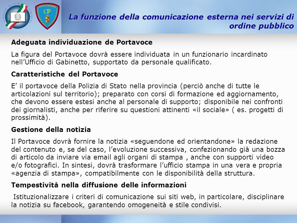 La funzione della comunicazione esterna nei servizi di ordine pubblico Adeguata individuazione de Portavoce La figura del Portavoce dovrà essere indiv