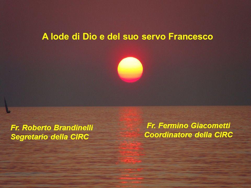 A lode di Dio e del suo servo Francesco Fr. Fermino Giacometti Coordinatore della CIRC Fr.
