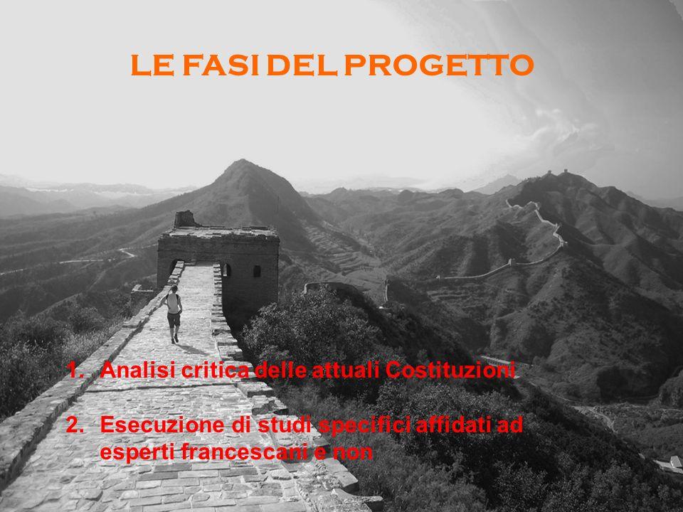 LE FASI DEL PROGETTO 1.Analisi critica delle attuali Costituzioni 2.Esecuzione di studi specifici affidati ad esperti francescani e non