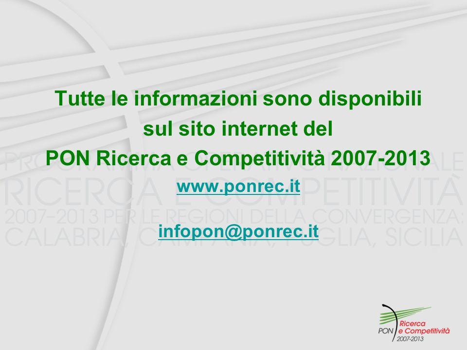 Tutte le informazioni sono disponibili sul sito internet del PON Ricerca e Competitività 2007-2013 www.ponrec.it infopon@ponrec.it