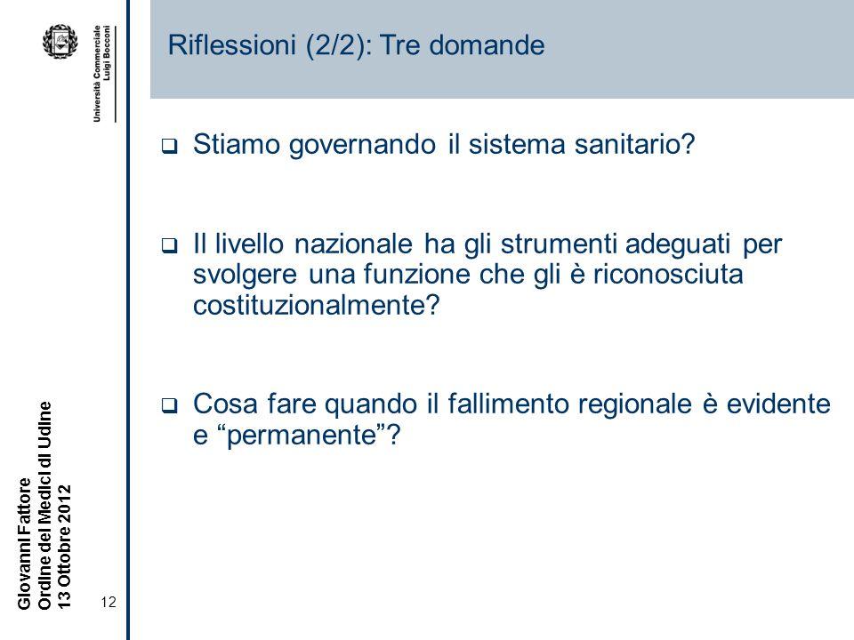 12 Giovanni Fattore Ordine dei Medici di Udine 13 Ottobre 2012 Riflessioni (2/2): Tre domande Stiamo governando il sistema sanitario.
