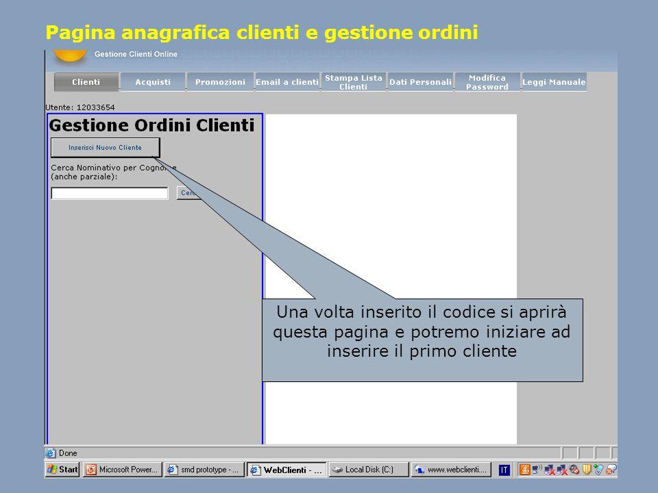 Pagina anagrafica clienti e gestione ordini Una volta inserito il codice si aprirà questa pagina e potremo iniziare ad inserire il primo cliente