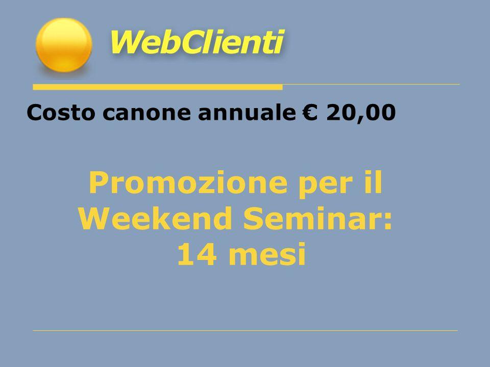 Costo canone annuale 20,00 Promozione per il Weekend Seminar: 14 mesi