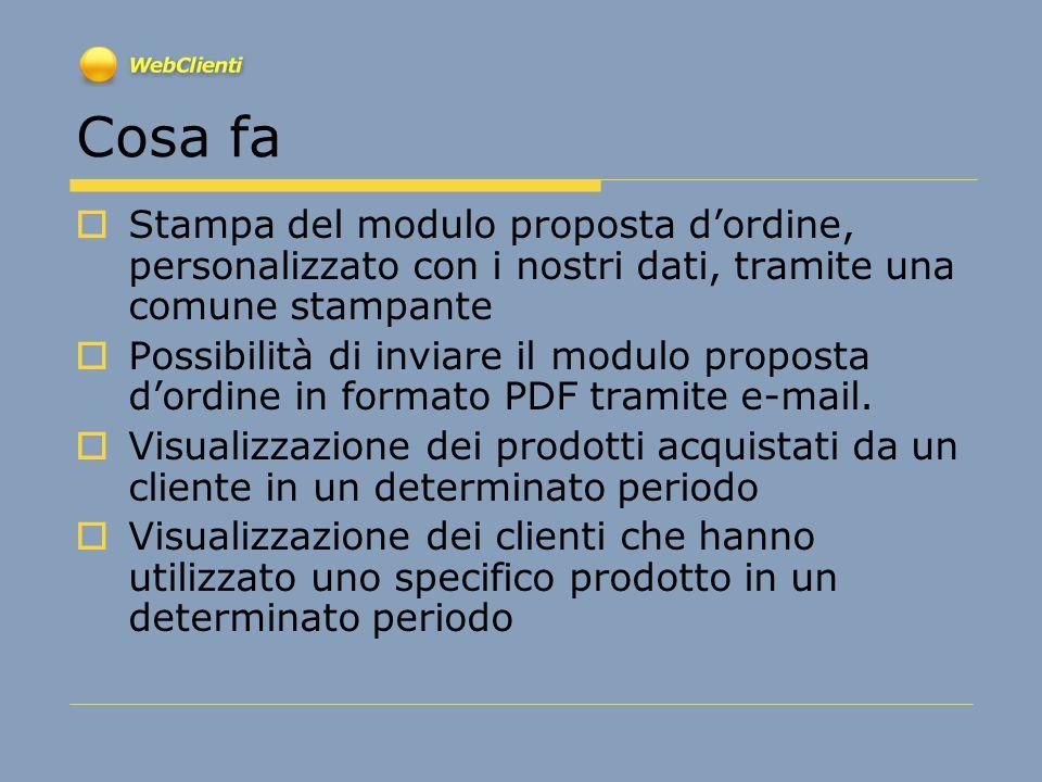 Cosa fa Stampa del modulo proposta dordine, personalizzato con i nostri dati, tramite una comune stampante Possibilità di inviare il modulo proposta d