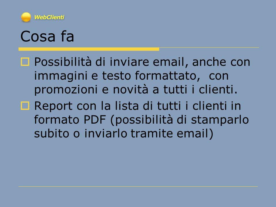 Cosa fa Possibilità di inviare email, anche con immagini e testo formattato, con promozioni e novità a tutti i clienti. Report con la lista di tutti i