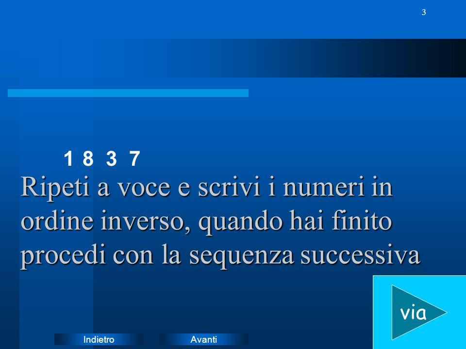 AvantiIndietro 3 8 Ripeti a voce e scrivi i numeri in ordine inverso, quando hai finito procedi con la sequenza successiva via 137