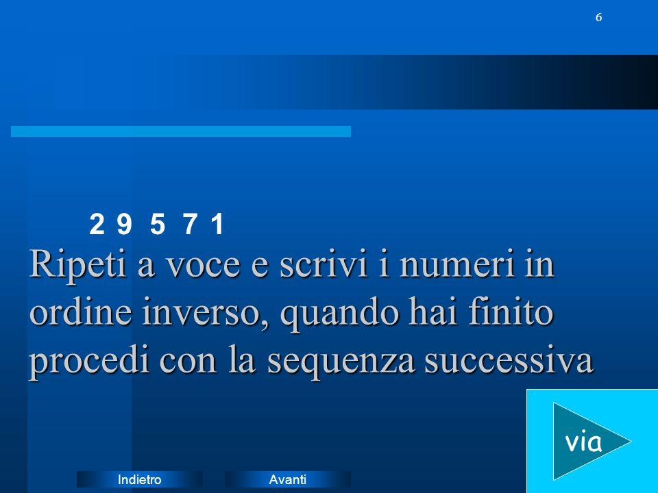 AvantiIndietro 6 9 Ripeti a voce e scrivi i numeri in ordine inverso, quando hai finito procedi con la sequenza successiva via 2571