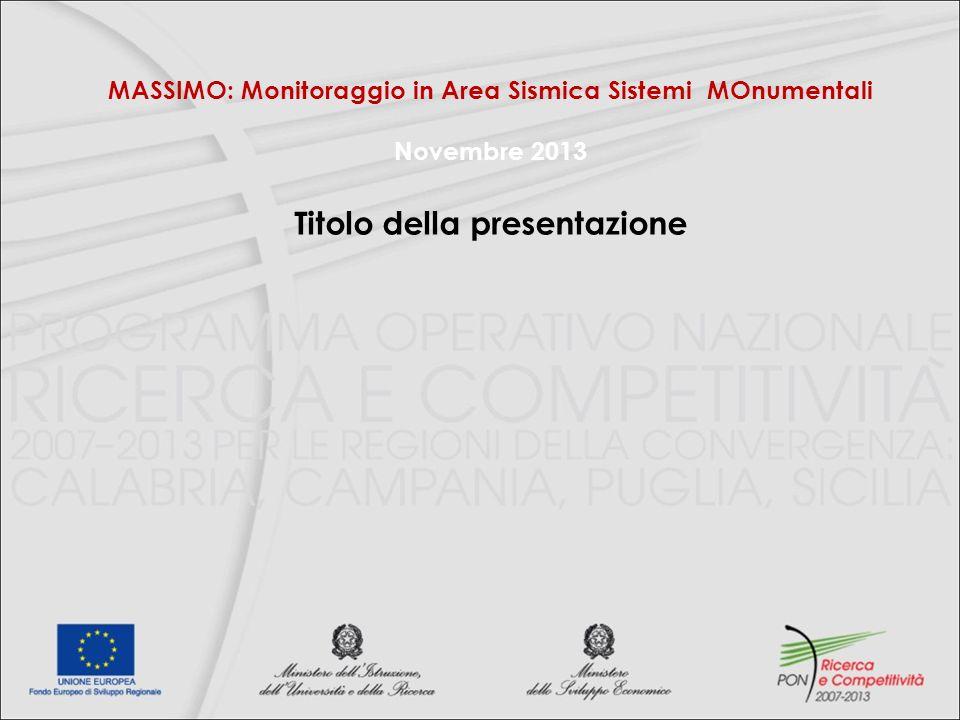 MASSIMO: Monitoraggio in Area Sismica Sistemi MOnumentali Novembre 2013 Titolo della presentazione