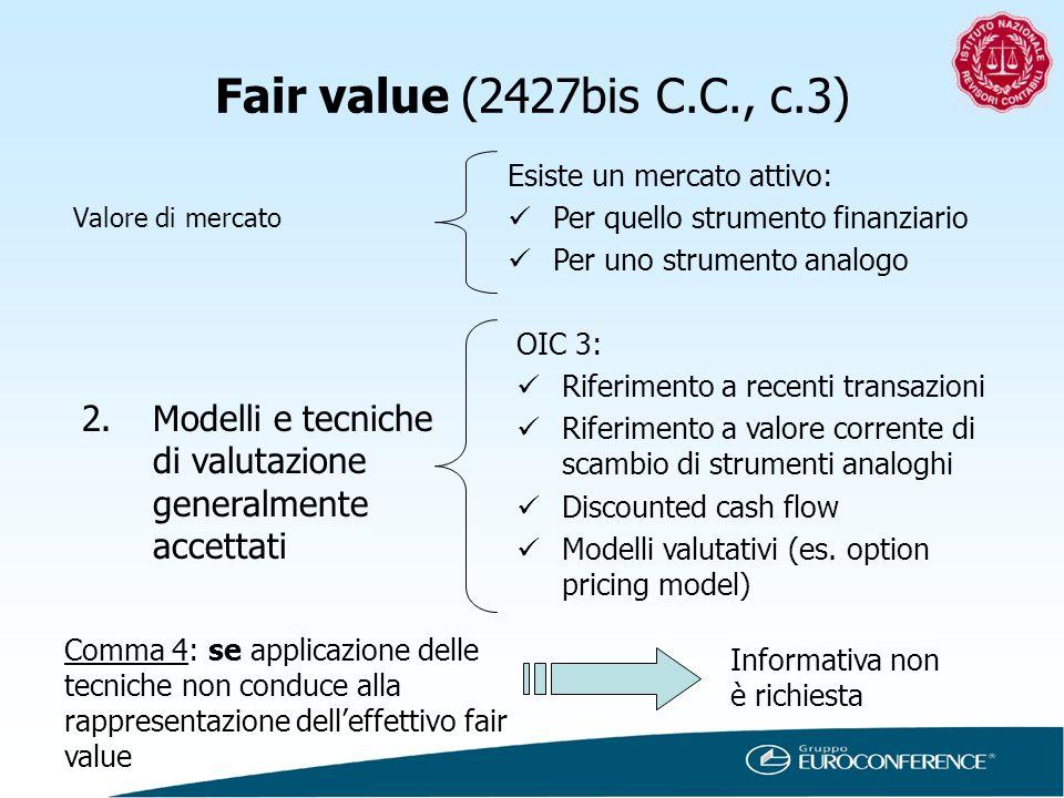 Fair value (2427bis C.C., c.3) Valore di mercato 2.Modelli e tecniche di valutazione generalmente accettati Esiste un mercato attivo: Per quello strum