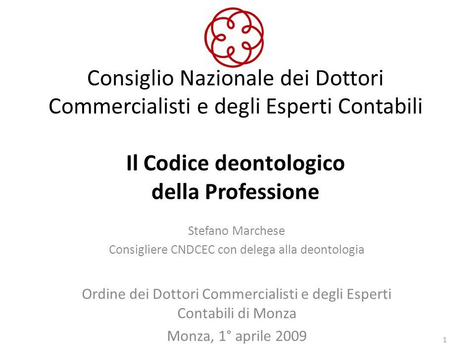 Consiglio Nazionale dei Dottori Commercialisti e degli Esperti Contabili Il Codice deontologico della Professione Stefano Marchese Consigliere CNDCEC