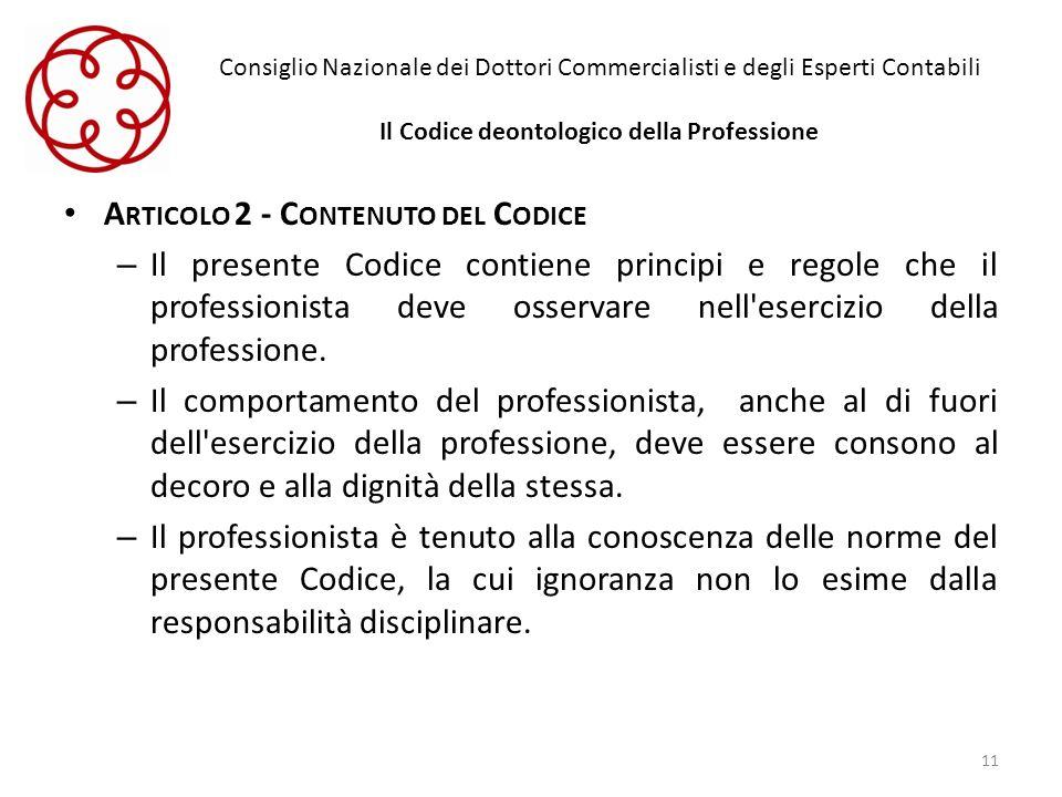 Consiglio Nazionale dei Dottori Commercialisti e degli Esperti Contabili Il Codice deontologico della Professione A RTICOLO 2 - C ONTENUTO DEL C ODICE