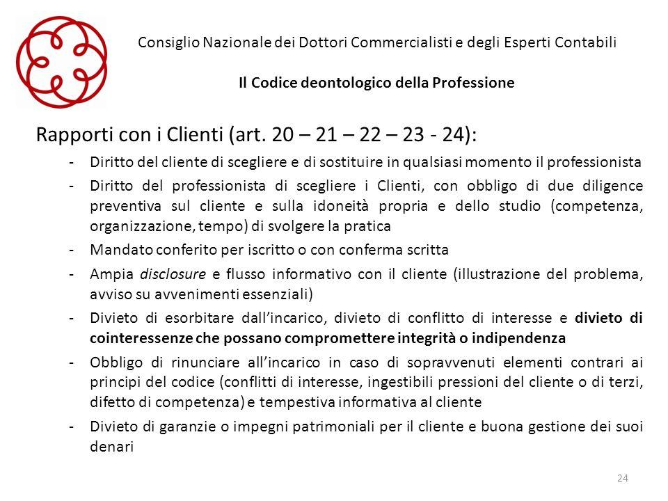 Consiglio Nazionale dei Dottori Commercialisti e degli Esperti Contabili Il Codice deontologico della Professione Rapporti con i Clienti (art. 20 – 21