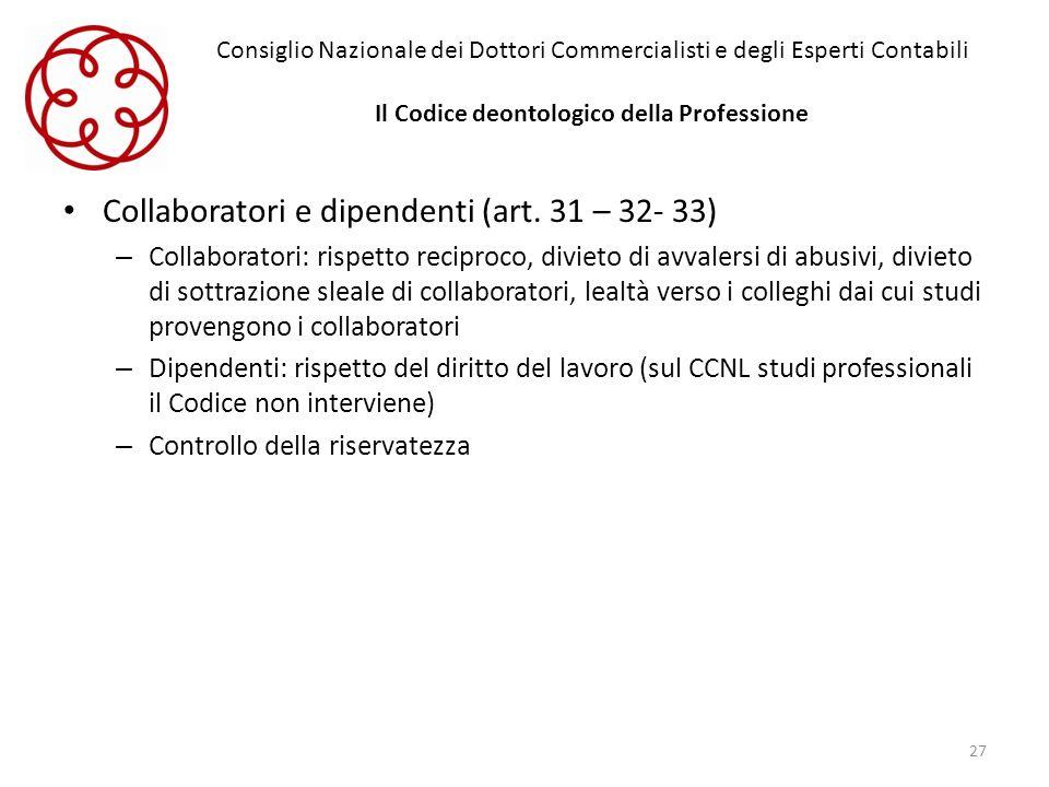 Consiglio Nazionale dei Dottori Commercialisti e degli Esperti Contabili Il Codice deontologico della Professione Collaboratori e dipendenti (art. 31