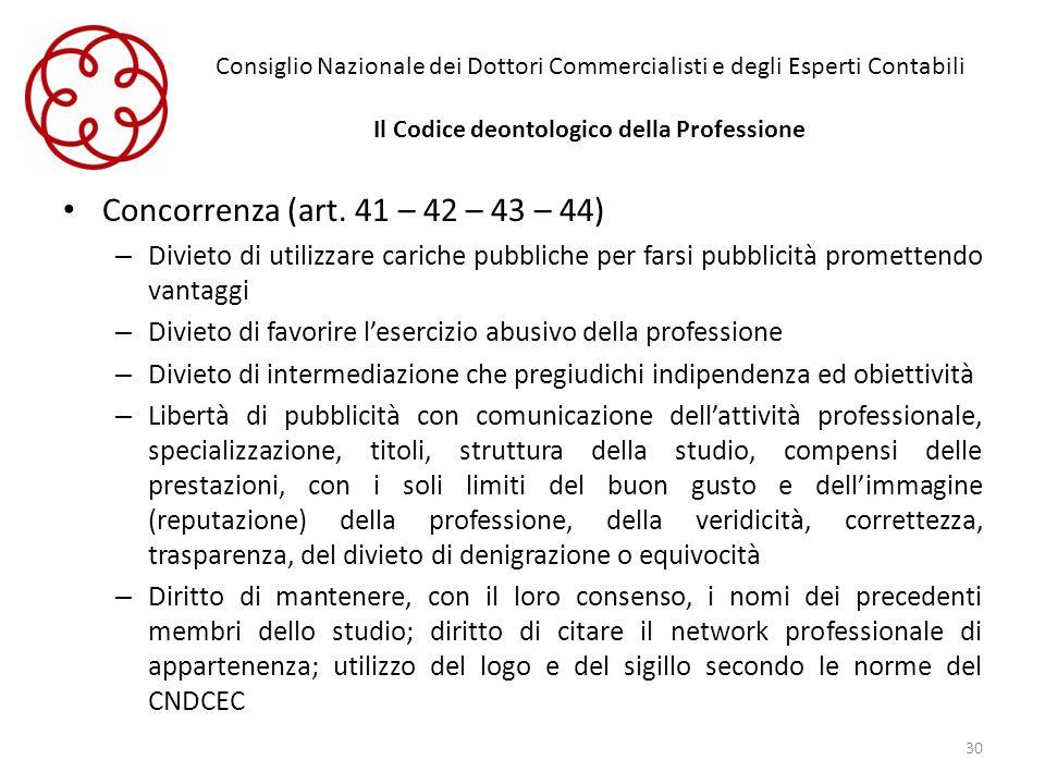 Consiglio Nazionale dei Dottori Commercialisti e degli Esperti Contabili Il Codice deontologico della Professione Concorrenza (art. 41 – 42 – 43 – 44)
