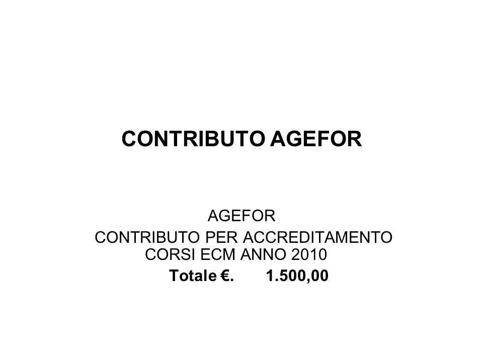 CONTRIBUTO AGEFOR AGEFOR CONTRIBUTO PER ACCREDITAMENTO CORSI ECM ANNO 2010 Totale.1.500,00