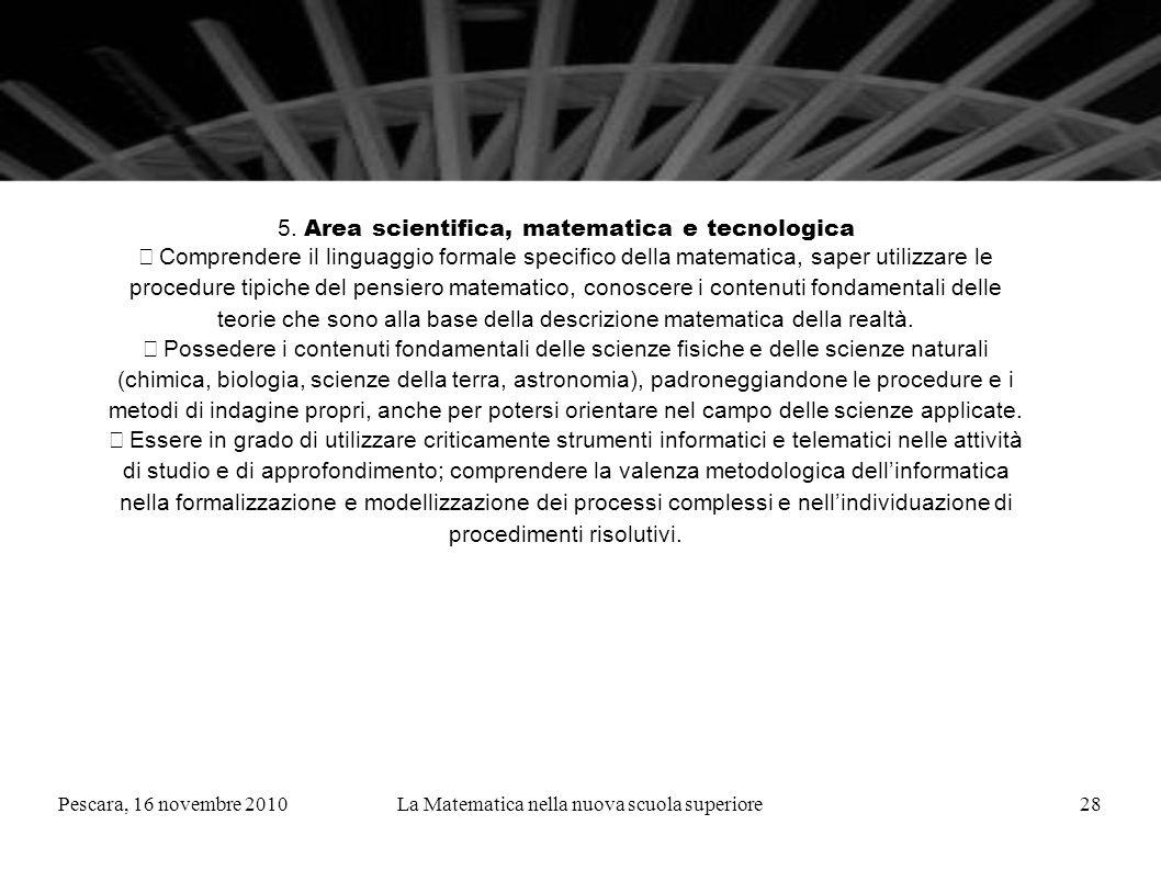 Pescara, 16 novembre 2010La Matematica nella nuova scuola superiore28 5. Area scientifica, matematica e tecnologica Comprendere il linguaggio formale